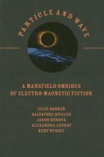 Particle and Wave: A Mansfield Omnibus of Electro-Magnetic Fiction