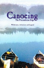 Canoeing the Precambrian Edge: Wilderness, Adventure and Legend