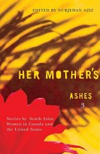 Her Mother's Ashes 3: Stories by South Asian Women in Canada and the United States