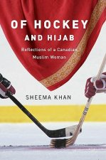 Of Hockey and Hijab: Reflections of a Canadian Muslim Woman