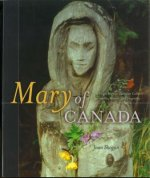 Mary of Canada: Virgin Mary in Canadian Culture, Spirituality, History and Geography