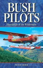 Bush Pilots: Daredevils of the Wilderness