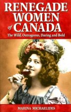 Renegade Women of Canada: The Wild, Outrageous, Daring and Bold