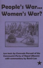 People's War...Women's War?: Two Texts by Comrade Parvati of the Communist Party of Nepal (Maoist) with Commentary by Butch Lee