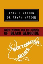 Amazon Nation or Aryan Nation: White Women and the Coming of Black Genocide