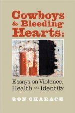 Cowboys and Bleeding Hearts: Essays on Violence, Health and Identity