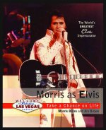 Morris as Elvis: Take a Chance on Life