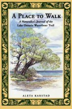 A Place to Walk: A Naturalist's Journal of the Lake Ontario Waterfront Trail