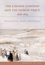 Canada Company and the Huron Tract, 1826-1853: Personalities, Profits and Politics
