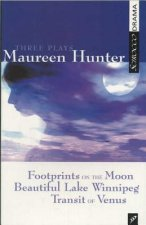 Three Plays by Maureen Hunter: Footprints on the Moon; Beautiful Lake Winnipeg; Transit of Venus