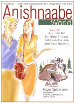 Anishnaabe World: A Survival Guide for Building Bridges Between Canada and First Nations