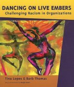 Dancing on Live Embers: Challenging Racism in Organizations