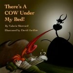 There's a Cow Under My Bed!
