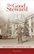 The Good Steward: The Ernest C. Manning Story