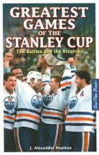 Greatest Games of the Stanley Cup: The Battles and the Rivalries