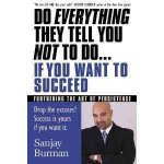 Do Everything They Tell You Not to Do...If You Want to Succeed: Furthering the Art of Persistence