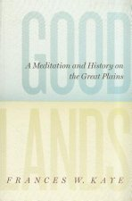 Goodlands: A Meditation and History on the Great Plains