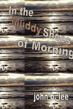 In the Muddy Shoes of Morning