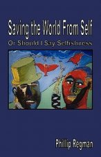 Saving the World from Self: Or Should I Say Selfishness