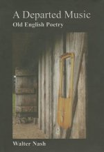 A Departed Music: Old English Poetry