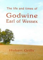 The Life and Times of Godwine, Earl of Wessex