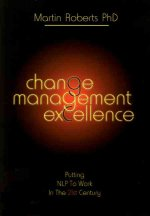 Change Management Excellence: Putting Nlp to Work in the 21st Century