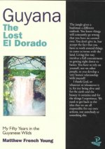 Guyana, the Lost El Dorado: A Report on My Work and Life Experiences in Guyana, 1925-1980