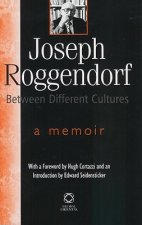 Joseph Roggendorf - Between Different Cultures: A Memoir