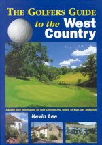 The Golfers Guide to the West Country: The Ideal Guide for a Perfect Golfing Vacation in England!