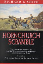 Hornchurch Scramble: The Definitive Account of the RAF Fighter Airfield, It's Pilots, Groundcrew and Staff Vol. 1-1915 to the End of the Ba