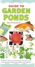 Garden Ponds: An Easy-To-Follow Practical Guide to Constructing, Stocking and Maintaining a Pond in Your Garden