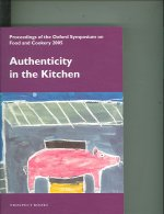 Authenticity in the Kitchen: Proceedings of the Oxford Symposium on Food and Cookery 2005