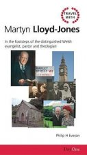Travel with Martyn Lloyd-Jones: In the Footsteps of the Distinguished Welsh Evangelist, Pastor and Theologian