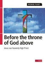 Before the Throne of God Above: Jesus: Our Heavenly High Priest