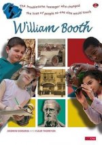 William Booth: The Troubleseom Teenager Who Changed the Lives of People No-One Else Would Touch