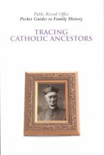 Tracing Your Catholic Ancestors: Pocket Guides to Family History