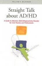 Straight Talk about ADHD: A Guide to Attention Deficit/Hyperactivity Disorder for Irish Parents and Professionals