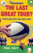 The Last Great Tour?: Travelling with the 2005 Lions