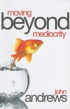 Moving Beyond Mediocrity: Discovering Principles That Will Empower You to Breakthrough