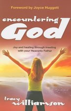 Encountering God: Joy and Healing Through Meeting with Your Hevenly Father