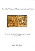 The Relief Plaques of Eastern Eurasia and China: The 'Ordos Bronzes, ' Peter the Great's Treasure, and Their Kin