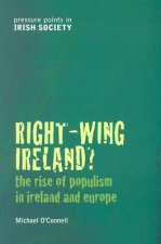 Right-Wing Ireland?: The Rise of Populism in Ireland and Europe