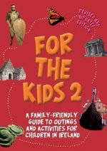 For the Kids 2!: A Family-Friendly Guide to Outings and Activities for Children in Ireland