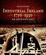 Industrial Ireland 1750-1930: An Archaeology