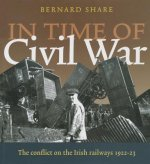 In Time of Civil War: The Conflict on the Irish Railways 1922-23