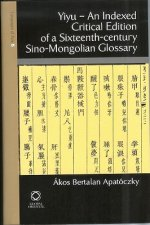 Yiyu - An Indexed Critical Edition of a Sixteenth Century Sino-Mongolian Glossary