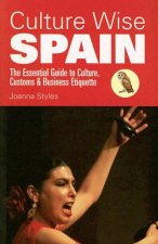 Culture Wise Spain: The Essential Guide to Culture, Customs & Business Etiquette