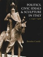 Politics, Civic Ideals and Sculpture in Italy, C.1240-1400