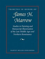 Tributes in Honor of James H. Marrow: Studies in Painting and Manuscript Illumination of the Late Middle Ages and Northern Renaissance