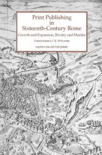 Print Publishing in Sixteenth Century Rome: Growth and Expansion, Rivalry and Murder